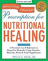 Prescription for nutritional healing, fifth edition: a practical.