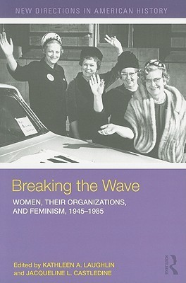 Breaking the Wave - Women, Their Organizations, and Feminism, 1945-1985