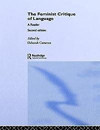 The Feminist Critique of Language: A Reader