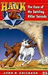 The Case of the Swirling Killer Tornado (Hank the Cowdog, #25)