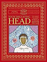 Your Disgusting Head: The Darkest, Most Offensive and Moist Secrets of Your Ears, Mouth and Nose
