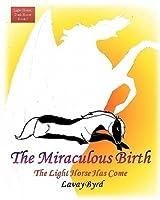 The Miraculous Birth (Light Horse Dark Horse #1)