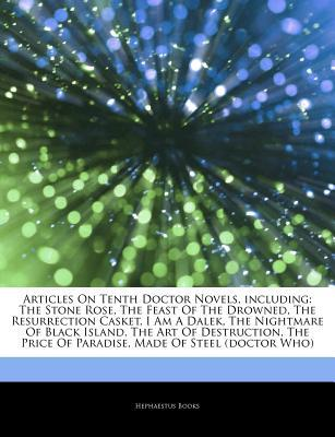 Articles on Tenth Doctor Novels, Including: The Stone Rose, the Feast of the Drowned, the Resurrection Casket, I Am a Dalek, the Nightmare of Black Island, the Art of Destruction, the Price of Paradise, Made of Steel (Doctor Who)