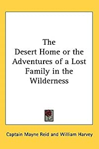 The Desert Home or the Adventures of a Lost Family in the Wilderness