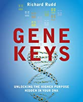 The Gene Keys: Unlocking the Higher Purpose Hidden in Your DNA