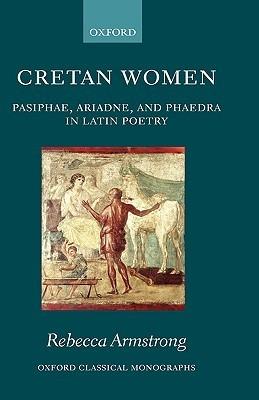 Cretan Women - Pasiphae, Ariadne and Phaedra in Latin Poetry