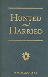 Hunted and Harried: A Tale of the Scottish Covenanters