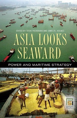 Asia Looks Seaward Power and Maritime Strategy