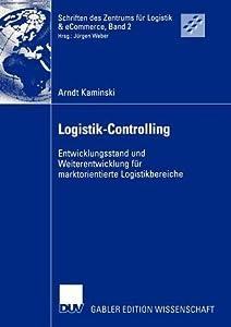 Logistik-Controlling: Entwicklungsstand Und Weiterentwicklung Fur Marktorientierte Logistikbereiche