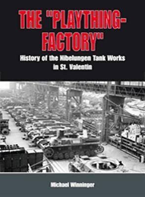 Okh Toy Factory: The Nibelungenwerk: Tank Production in St. Valentin