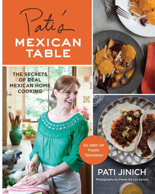 Pati S Mexican Table The Secrets Of Real Mexican Home
