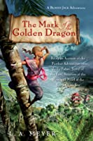 The Mark of the Golden Dragon: Being an Account of the Further Adventures of Jacky Faber, Jewel of the East, Vexation of the West