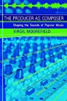 Producer as Composer by Virgil Moorefield