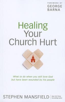 Healing Your Church Hurt: What to Do When You Still Love God ...