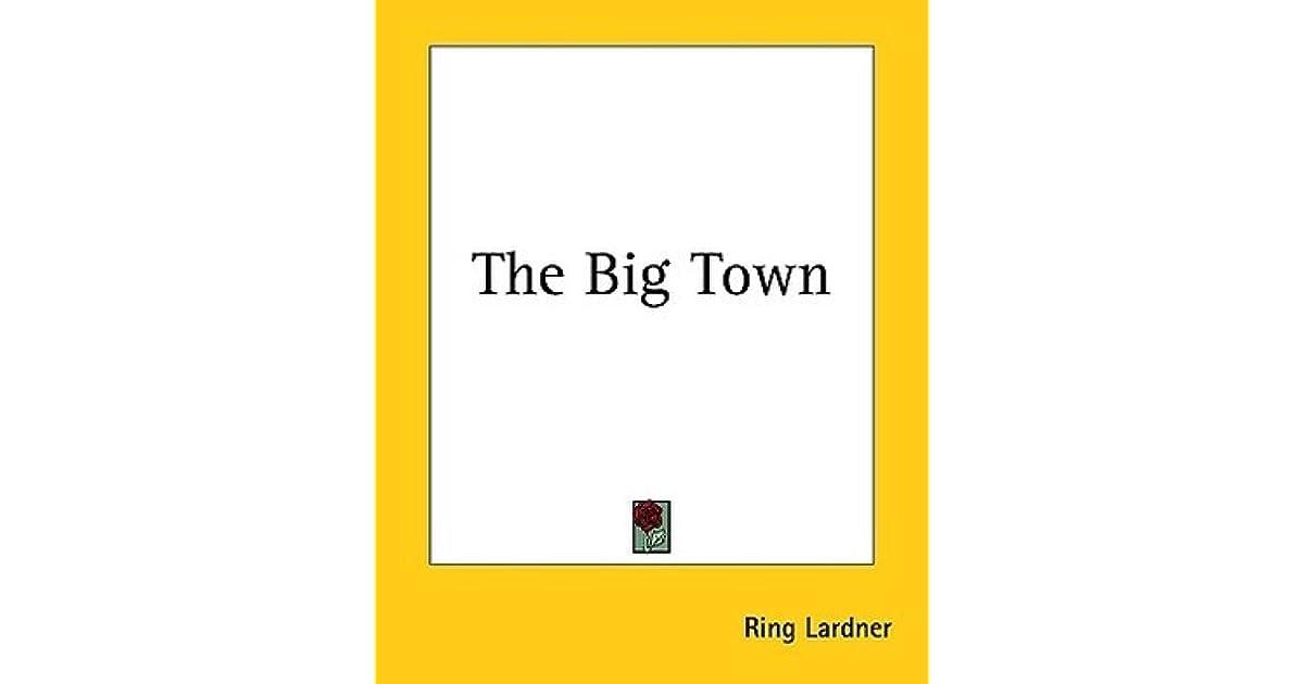 The Big Town By Ring Lardner