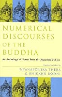 Numerical Discourses of the Buddha: An Anthology of Suttas from the Anguttara Nikaya