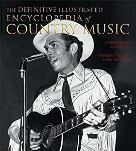 The Definitive Illustrated Encyclopedia Of Country Music