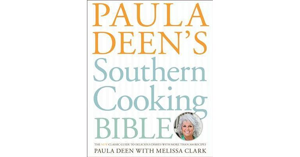 Paula Deen S Southern Cooking Bible The New Classic Guide To Delicious Dishes With More Than 300 Recipes By Paula H Deen