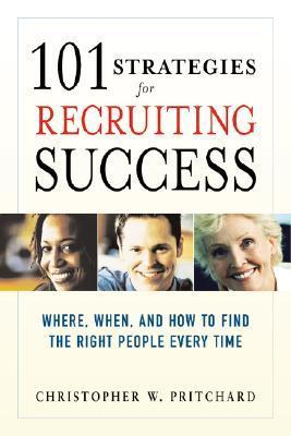 101-Strategies-for-Recruiting-Success-Where-When-And-How-to-Find-the-Right-People-Every-Time