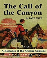 The Call of the Canyon: A Romance of the Arizona Canyons