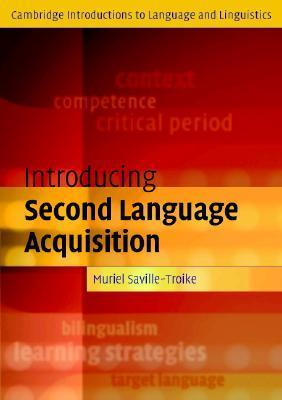 Introducing Second Language Acquisition (Cambridge Introductions to Language and Linguistics)(by Muriel Saville-Troike)