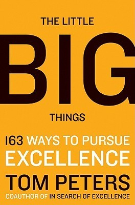 The Little Big Things  163 Ways to Pursue - Tom Peters