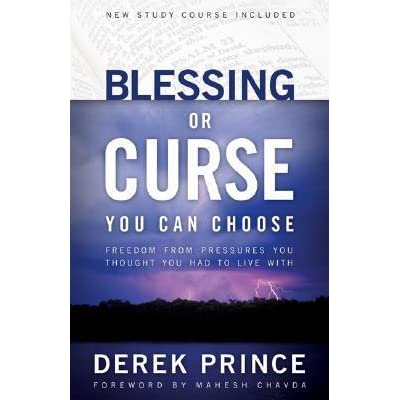 Blessing Or Curse You Can Choose Freedom From Pressures Thought Had To Live With By Derek Prince