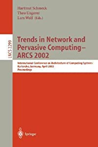 Trends in Network and Pervasive Computing - Arcs 2002: International Conference on Architecture of Computing Systems, Karlsruhe, Germany, April 8-12, 2002 Proceedings