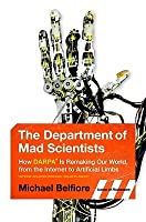 The Department of Mad Scientists: Inside DARPA, the Path-Breaking Government Agency You've Never Heard Of