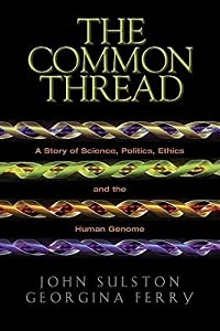 The Common Thread: A Story of Science, Politics, Ethics and the Human Genome