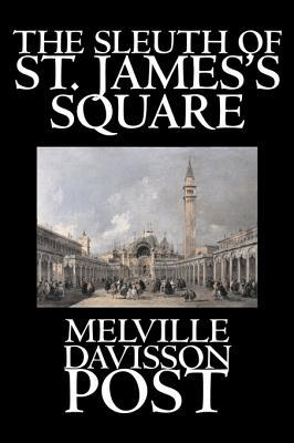 The Sleuth of St. James's Square by Melville Davisson Post, Fiction, Historical, Mystery & Detective, Action & Adventure