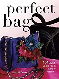 Perfect Bag: 101 Stylish Looks from Simple Patterns