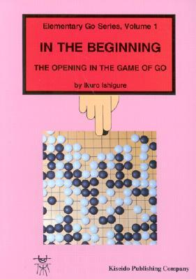 In the Beginning  (Elementary Go Series, #1)