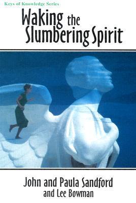 Waking the Slumbering Spirit by John Loren Sandford