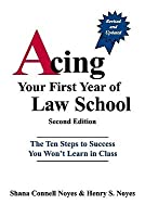 Acing Your First Year of Law School: The Ten Steps to Success You Won't Learn in Class, 2nd Edition