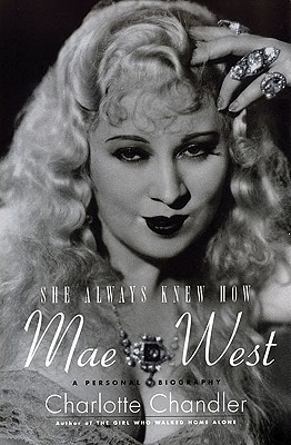 She Always Knew How: Mae West: A Personal Biography