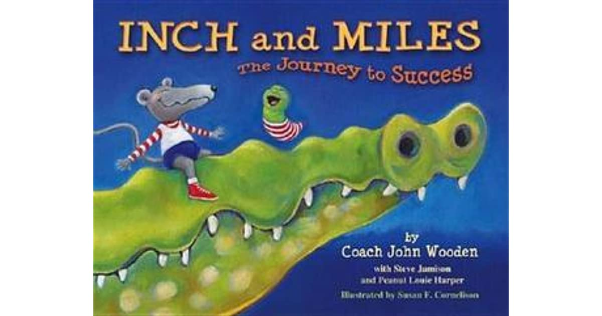 Inch And Miles The Journey To Success By John Wooden
