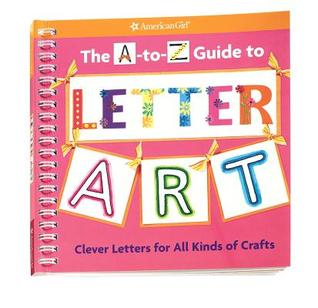The A-To-Z Guide to Letter Art: Clever Letters for All Kinds