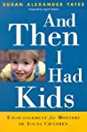 And Then I Had Kids: Encouragement for Mothers of Young Children