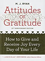 Attitudes of Gratitude: How to Give and Receive Joy Every Day of Your Life, , 10th Anniversary Ed.