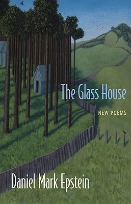 Daniel Mark Epstein - The Glass House New Poems