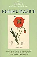 The Weiser Concise Guide to Herbal Magick (Weiser Concise Guides)
