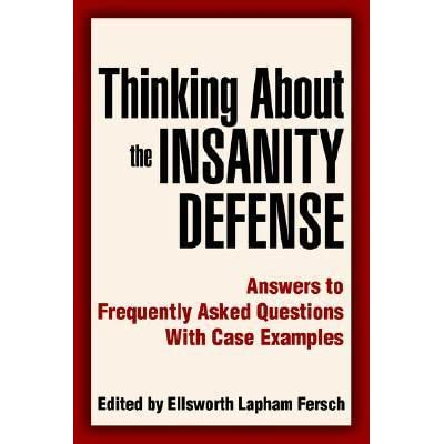 essays about the insanity defense What is the difference between mental illness and insanity (hint: what is the important second prong of the mcnaughten rule) the difference between mental.