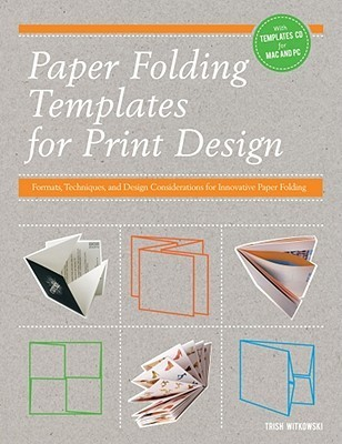 Paper Folding Templates for Print Design Formats, Techniques and Design Considerations for Innovative Paper Folding