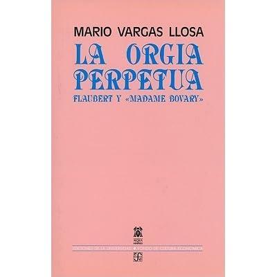 La Orgia Perpetua Flaubert Y Madame Bovary By Mario Vargas Llosa 5