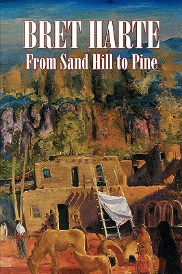 From Sand Hill to Pine by Bret Harte, Fiction, Westerns, Historical, Short Stories