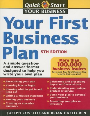 Your First Business Plan: A Simple Question and Answer Workbook Designed to Help You Write a Plan That Will Avoid Common Pitfalls, Secure Financial Backing, and Create a Blueprint for Your Business