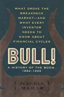 Bull!: A History of the Boom, 1982-1999: What Drove the Breakneck Market--And What Every Investor Needs to Know about Financial Cycles