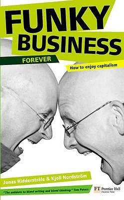 Funky Business Forever by Kjell Nordstrom