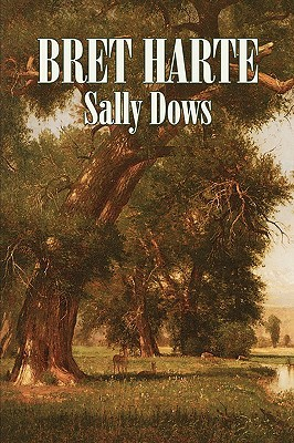 Sally Dows by Bret Harte, Fiction, Classics, Westerns, Historical